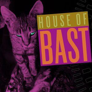 HOUSE OF BAST
